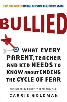 Goldman, Carrie ( Author )(Bullied: What Every Parent, Teacher, and Kid Needs to Know about Ending the Cycle of Fear) Paperback