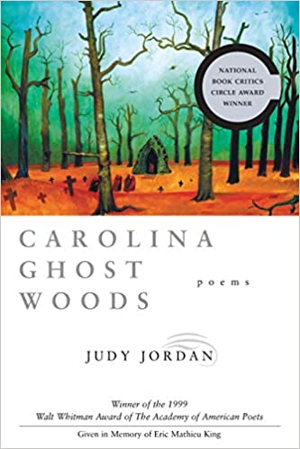 0565d4782 Carolina Ghost Woods: Poems (Walt Whitman Award of the Academy of American  Poets): Judy Jordan: 9780807125564: Amazon.com: Books