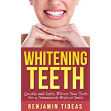 Whitening Teeth: Quickly and Safely Whiten Your Teeth for a Permanently Brighter Smile (White Teeth, Whitening Teeth, Opalescence Book 1)
