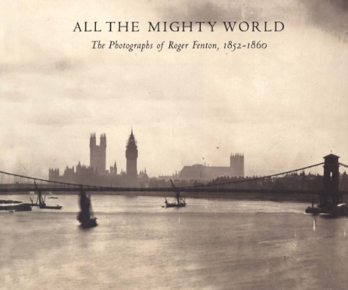 All the Mighty World: The Photographs of Roger Fenton, 1852–1860