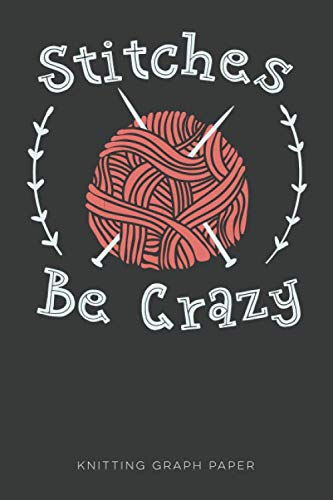 (Stitches Be Crazy Knitting Graph Paper: A Knitter's Pattern Journal | 4:5)