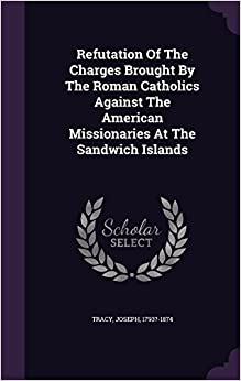 Book Refutation Of The Charges Brought By The Roman Catholics Against The American Missionaries At The Sandwich Islands