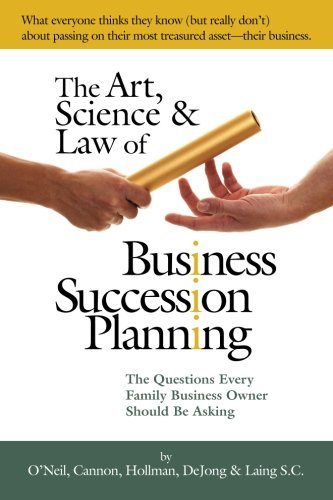 The Art, Science and Law of Business Succession Planning: The Questions Every Family Business Owner Should Be Asking pdf