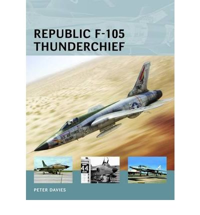 [(Republic F-105 Thunderchief)] [ By (author) Peter E. Davies, Illustrated by Adam Tooby ] [September, 2012]