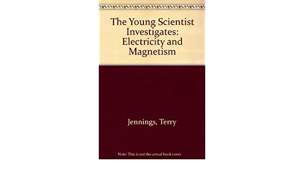 The Young Scientist Investigates Electricity and Magnetism