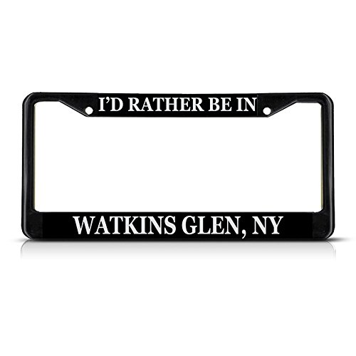 Metal License Plate Frame Solid Insert I'd Rather Be in Watkins Glen, Ny Car Auto Tag Holder - Black 2 Holes, One Frame