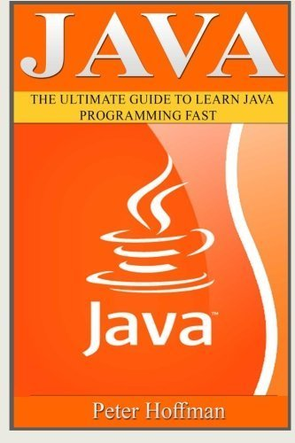 Java: The Ultimate Guide to Learn Java and SQL Programming (Programming, Java, Database, Java for dummies, coding books, java programming) (HTML, ... Developers, Coding, CSS, PHP) (Volume 4) by Peter Hoffman (2016-02-26)