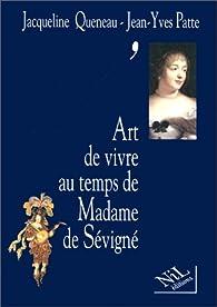 L'Art de vivre au temps de Madame de Sévigné par Jacqueline Queneau