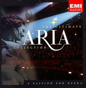 The Ultimate Aria Collection ~ A Passion for Opera by EMI Classics