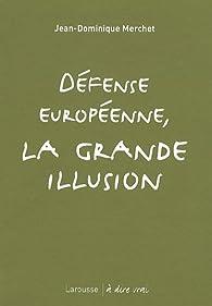Défense européenne, la grande illusion par Jean-Dominique Merchet