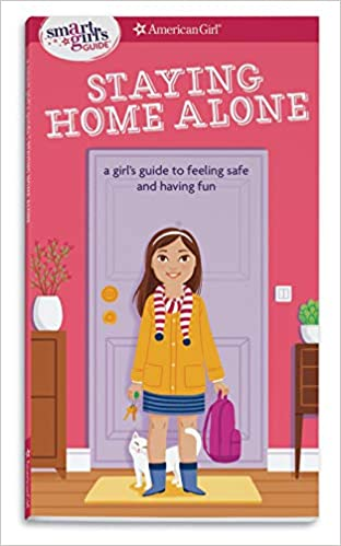 A Girls Guide to Feeling Safe and Having Fun A Smart Girls Guide Revised Staying Home Alone