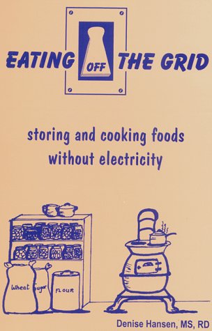 Eating Off the Grid: storing and cooking foods without electricity