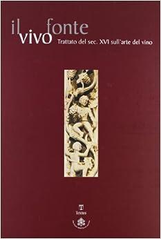 F. Carboni - Il Vivo Fonte. Trattato Del Sec. Xvi Sull'arte Del Vino
