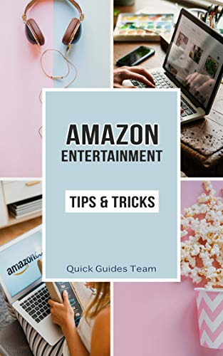 (AMAZON ENTERTAINMENT: TIPS & TRICKS: Make The Most Out Of Amazon Music, Prime Video, Appstore, Digital Games, Online Courses, Audiobooks, Rapids)