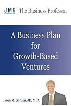A Business Plan for Growth-Based Ventures by [Gordon, Jason]