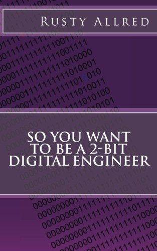 So You Want to be a 2-bit Digital Engineer (So You Want To Be An Engineer)