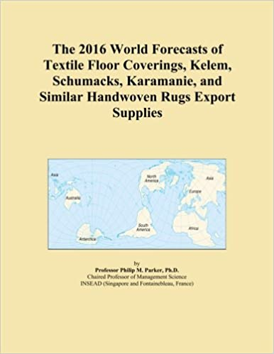 The 2016 World Forecasts of Textile Floor Coverings, Kelem, Schumacks, Karamanie, and Similar Handwoven Rugs Export Supplies