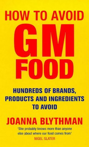 How to Avoid Gm Food: Hundreds of Brands, Products and Ingredients to Avoid