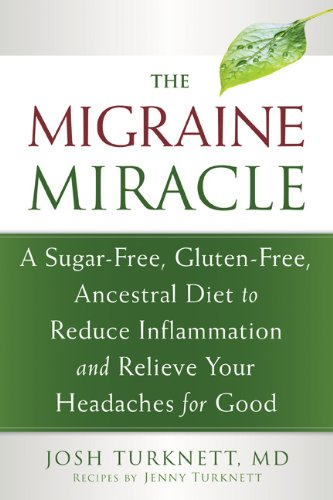 The Migraine Miracle: A Sugar-Free, Gluten-Free, Ancestral Diet to Reduce Inflammation and Relieve Your Headaches for Good (Best Migraine Prevention Medicine)