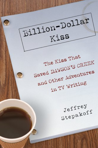 Billion Dollar Kiss  The Kiss That Saved Dawsons Creek And Other Adventures Intv Writing