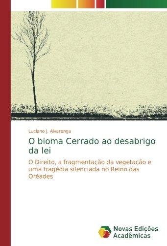 O bioma Cerrado ao desabrigo da lei: O Direito, a fragmentação da vegetação e uma tragédia silenciada no Reino das Oréades