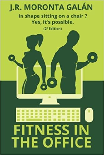 Fitness in the office: In shape sitting on a chair? Yes, its possible. Paperback – April 12, 2016