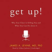 Get Up!: Why Your Chair Is Killing You and What You Can Do About It Audiobook by James A. Levine Narrated by Gildart Jackson, Paul Boehmer, Gabrielle De Cuir, Harlan Ellison, Richard Gilliland, Leigh Roche, Stefan Rudnicki