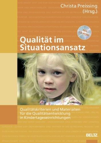 Qualität im Situationsansatz: Qualitätskriterien und Materialien für die Qualitätsentwicklung in Kindertageseinrichtungen. Buch mit CD-ROM