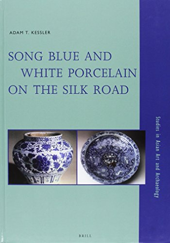 Song Blue and White Porcelain on the Silk Road (Studies in Asian Art and Archaeology) (Porcelain Adams)