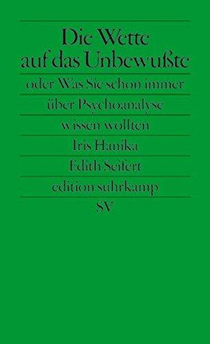 Die Wette auf das Unbewußte oder Was Sie schon immer über Psychoanalyse wissen wollten (edition suhrkamp)