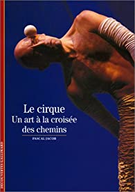Le Cirque : Un art à la croisée des chemins par Pascal Jacob