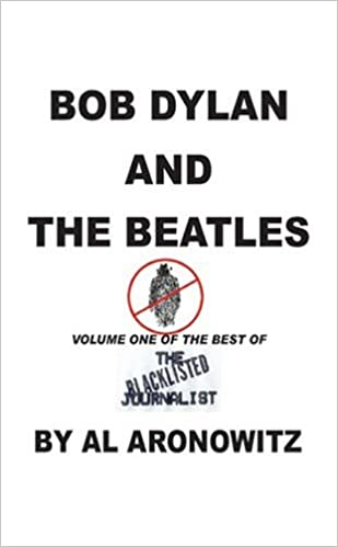 Bob Dylan And The Beatles Volume One Of Best Blacklisted Journalist Vol1 Al Aronowitz 9781410779786 Amazon Books