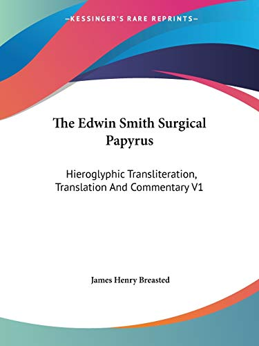 The Edwin Smith Surgical Papyrus: Hieroglyphic Transliteration, Translation And Commentary V1 James Henry Breasted