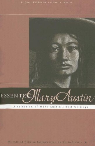 Essential Mary Austin: A Selection of Mary Austin's Best Writing (Essential) (California Legacy Book) (California Legacy Essential)