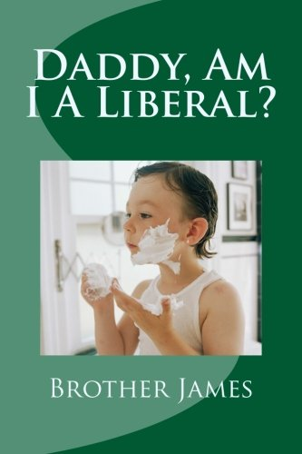 Daddy,  Am I A Liberal ? Brother James