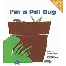 I'm A Pill Bug