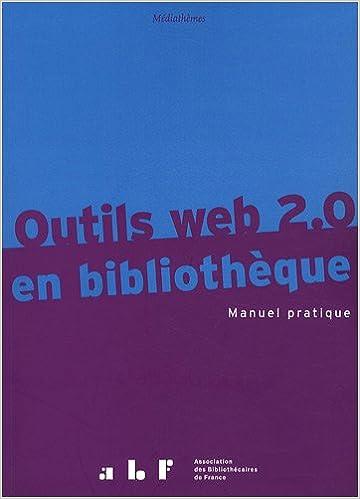 Outils web 2.0 en bibliothèque : Manuel pratique epub pdf