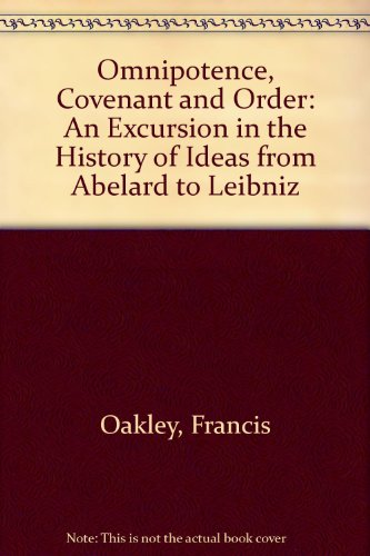 Omnipotence, Covenant and Order: An Excursion in the History of Ideas from Abelard to - Oakley Order