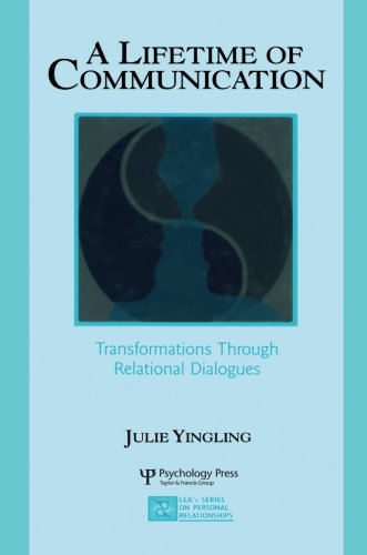 A Lifetime of Communication: Transformations Through Relational Dialogues (LEA's Series on Personal Relationships)