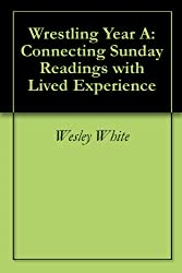 Wrestling Year A: Connecting Sunday Readings with Lived Experience