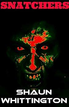 Snatchers (A Novel About The Zombie Apocalypse) by [Whittington, Shaun]