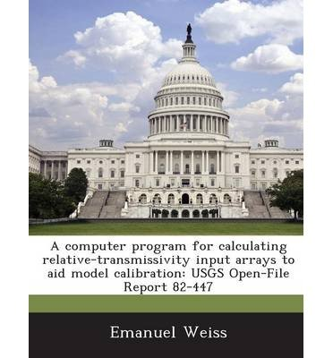 A Computer Program for Calculating Relative-Transmissivity Input Arrays to Aid Model Calibration: Usgs Open-File Report 82-447 (Paperback) - Common pdf