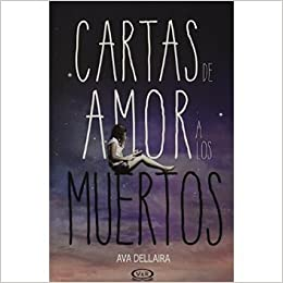 Cartas de Amor a Los Muertos (Spanish Edition): Ava Dellaira ...