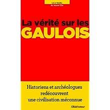 La vérité sur les Gaulois (Nouvel Observateur, hors séries thématiques t. 78) (French Edition)