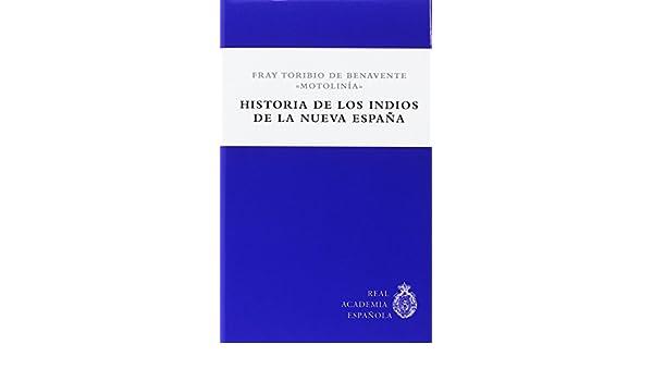 Historia de los indios de la Nueva España: Amazon.es: Benavente Motolinía, Fray Toribio De: Libros