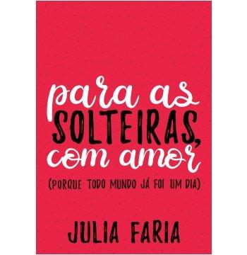 Para As Solteiras, Com Amor (Em Portugues do - Com As En