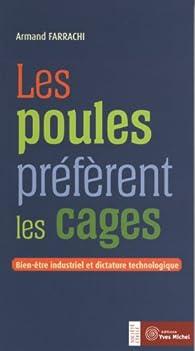 Les poules préfèrent les cages : Bien-être industriel et dictature technologique par Armand Farrachi