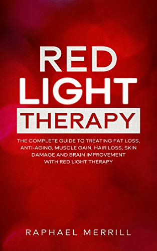 41RC%2B4Q%2BZcL - RED LIGHT THERAPY: The Complete Guide to Treating Fat Loss, Anti-Aging, Muscle Gain, Hair Loss, Skin Damage and Brain Improvement with Red Light Therapy