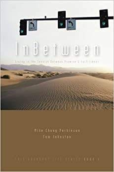 Book InBetween: Living in the Tension Between Promise & Fulfillment (This Abundant Life) by Mike Chong Perkinson (2008-12-28)