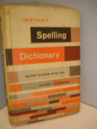 Instant spelling dictionary;: 25,000 words spelled, divided, accented, including complete punctuation and spelling rules,